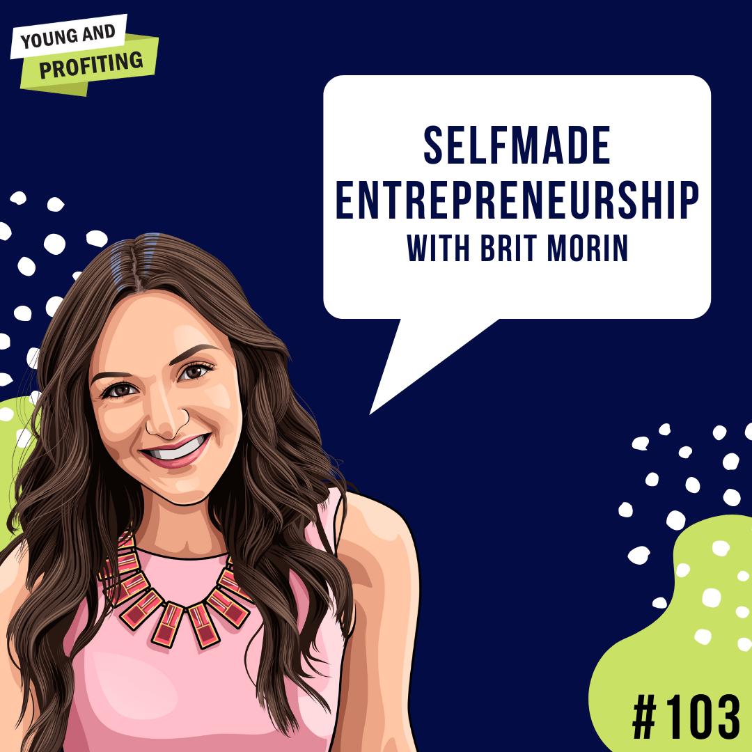 #103: Selfmade Entrepreneurship with Brit Morin