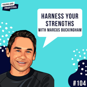 #104: Harness Your Strengths with Marcus Buckingham